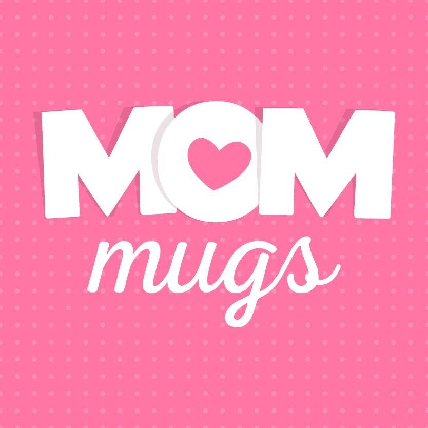 Mom Mugs